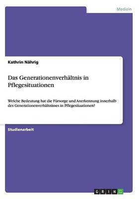 Das Generationenverhaltnis in Pflegesituationen