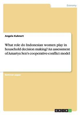 What Role Do Indonesian Women Play in Household Decision Making? an Assessment of Amartya Sen's Cooperative-Conflict Model