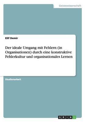 Der Ideale Umgang Mit Fehlern (in Organisationen) Durch Eine Konstruktive Fehlerkultur Und Organisationales Lernen