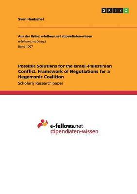 Possible Solutions for the Israeli-Palestinian Conflict. Framework of Negotiations for a Hegemonic Coalition