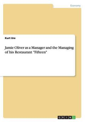 Jamie Oliver as a Manager and the Managing of His Restaurant Fifteen