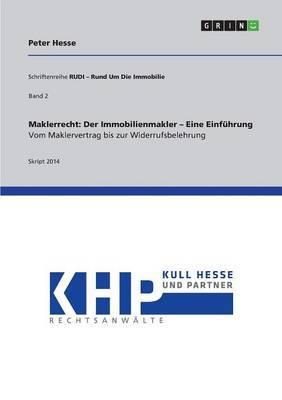 Maklerrecht: Der Immobilienmakler - Eine Einfuhrung. Vom Maklervertrag Bis Zur Widerrufsbelehrung