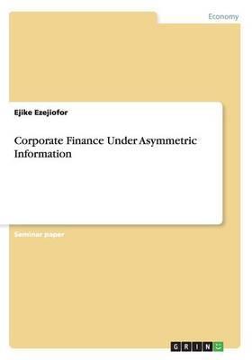 Corporate Finance Under Asymmetric Information