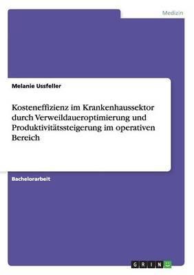 Kosteneffizienz Im Krankenhaussektor Durch Verweildaueroptimierung Und Produktivitatssteigerung Im Operativen Bereich
