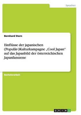 Einflusse Der Japanischen (Popular-)Kulturkampagne Cool Japan Auf Das Japanbild Der Osterreichischen Japanfanszene