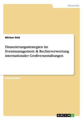 Finanzierungsstrategien Im Eventmanagement & Rechteverwertung Internationaler Grossveranstaltungen