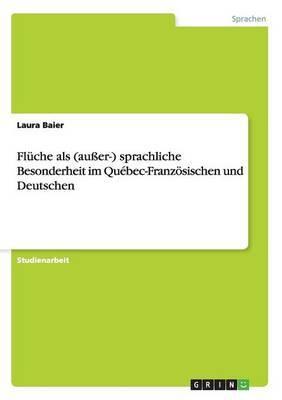 Fluche ALS (Ausser-) Sprachliche Besonderheit Im Quebec-Franzosischen Und Deutschen