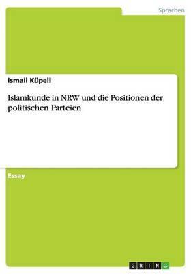 Islamkunde in Nrw Und Die Positionen Der Politischen Parteien
