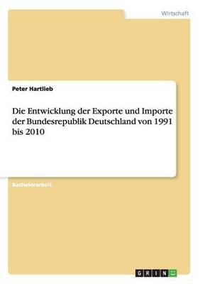 Die Entwicklung Der Exporte Und Importe Der Bundesrepublik Deutschland Von 1991 Bis 2010