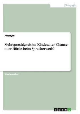 Mehrsprachigkeit Im Kindesalter. Chance Oder Hurde Beim Spracherwerb?