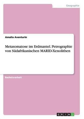 Metasomatose Im Erdmantel. Petrographie Von Sudafrikanischen Marid-Xenolithen
