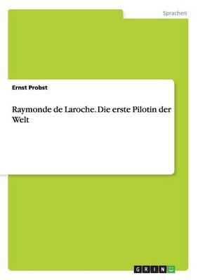 Raymonde de Laroche. Die Erste Pilotin Der Welt