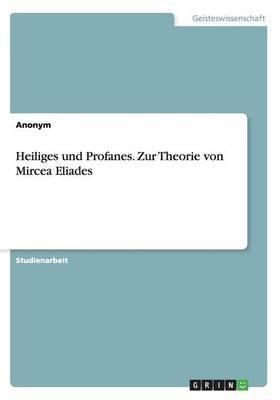 Heiliges Und Profanes. Zur Theorie Von Mircea Eliades