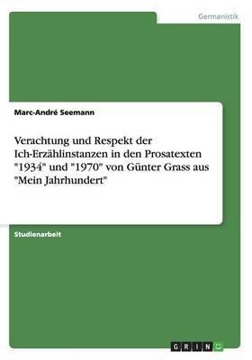 Verachtung Und Respekt Der Ich-Erzahlinstanzen in Den Prosatexten 1934 Und 1970 Von Gunter Grass Aus Mein Jahrhundert