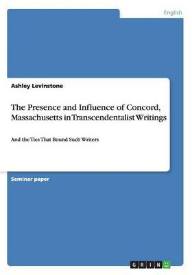 The Presence and Influence of Concord, Massachusetts in Transcendentalist Writings
