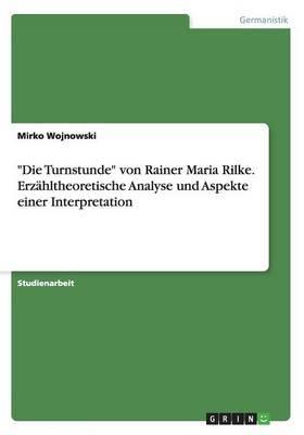 Die Turnstunde  Von Rainer Maria Rilke. Erzahltheoretische Analyse Und Aspekte Einer Interpretation