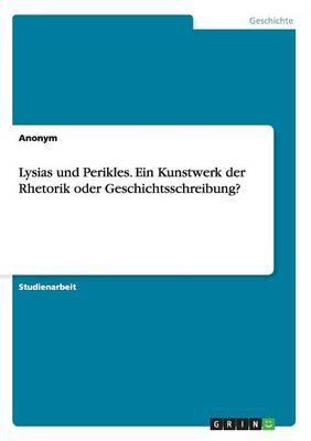 Lysias Und Perikles. Ein Kunstwerk Der Rhetorik Oder Geschichtsschreibung?