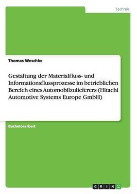 Gestaltung Der Materialfluss- Und Informationsflussprozesse Im Betrieblichen Bereich Eines Automobilzulieferers (Hitachi Automotive Systems Europe Gmbh)