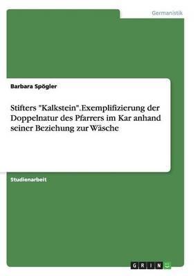 Stifters Kalkstein.Exemplifizierung Der Doppelnatur Des Pfarrers Im Kar Anhand Seiner Beziehung Zur Wasche