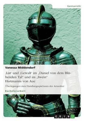 'List' Und 'Gewalt' Im  Daniel Von Dem Bluhenden Tal  Und Im  Iwein  Hartmanns Von Aue