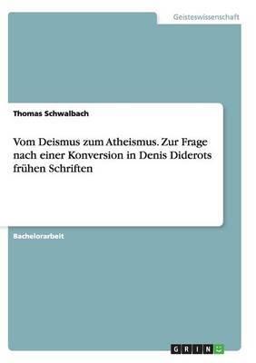 Vom Deismus Zum Atheismus. Zur Frage Nach Einer Konversion in Denis Diderots Fruhen Schriften