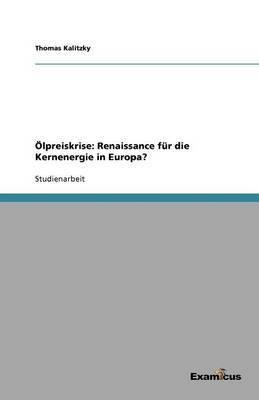 Olpreiskrise: Renaissance Fur Die Kernenergie in Europa?