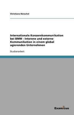 Internationale Konzernkommunikation Bei BMW - Interne Und Externe Kommunikation in Einem Global Agierenden Unternehmen