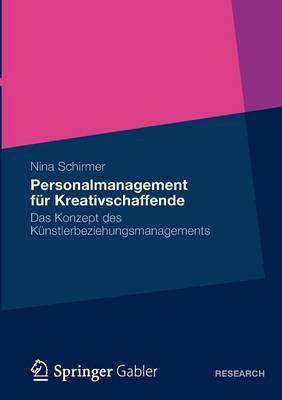 Personalmanagement Fur Kreativschaffende: Das Konzept Des Kunstlerbeziehungsmanagements