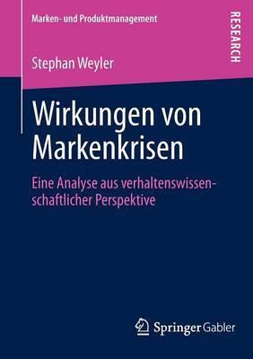 Wirkungen Von Markenkrisen: Eine Analyse Aus Verhaltenswissenschaftlicher Perspektive
