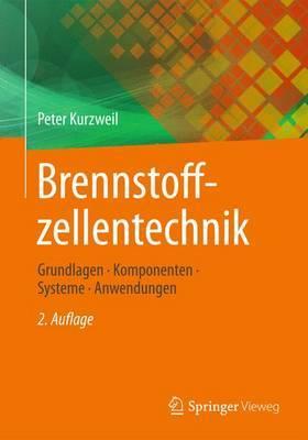 Brennstoffzellentechnik: Grundlagen, Komponenten, Systeme, Anwendungen