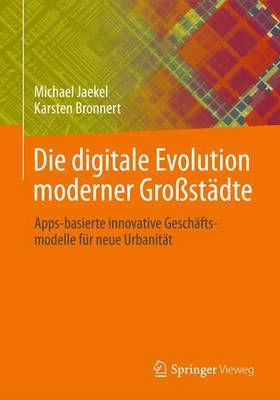 Die Digitale Evolution Moderner Grossstadte: Apps-Basierte Innovative Geschaftsmodelle Fur Neue Urbanitat