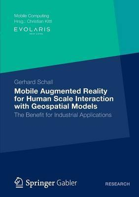 Mobile Augmented Reality for Human Scale Interaction with Geospatial Models: The Benefit for Industrial Applications