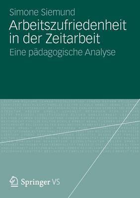 Arbeitszufriedenheit in Der Zeitarbeit: Eine Padagogische Analyse