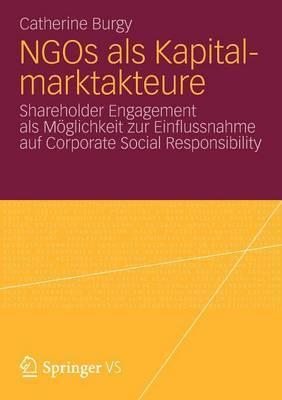 Ngos ALS Kapitalmarktakteure: Shareholder Engagement ALS Moglichkeit Zur Einflussnahme Auf Corporate Social Responsibility