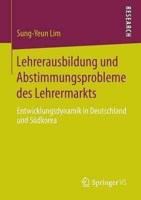 Lehrerausbildung Und Abstimmungsprobleme Des Lehrermarkts: Entwicklungsdynamik in Deutschland Und Sudkorea
