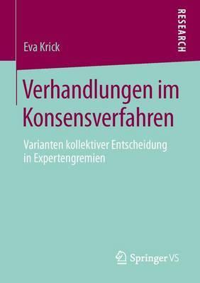 Verhandlungen Im Konsensverfahren: Varianten Kollektiver Entscheidung in Expertengremien