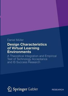 Design Characteristics of Virtual Learning Environments: a Theoretical Integration and Empirical Test of Technology Acceptance and IS Success Research