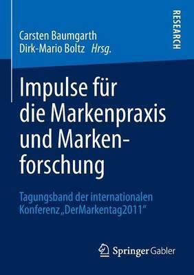 Impulse Fur Die Markenpraxis Und Markenforschung: Tagungsband Der Internationalen Konferenz Dermarkentag 2011