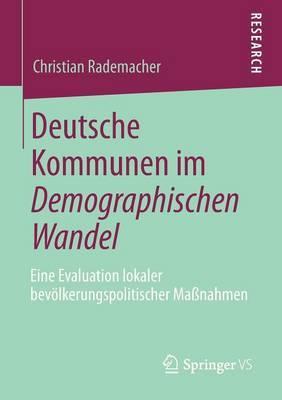 Deutsche Kommunen Im Demographischen Wandel: Eine Evaluation Lokaler Bevolkerungspolitischer Manahmen