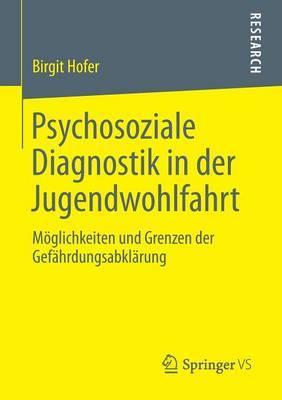 Psychosoziale Diagnostik in Der Jugendwohlfahrt: Moglichkeiten Und Grenzen Der Gefahrdungsabklarung