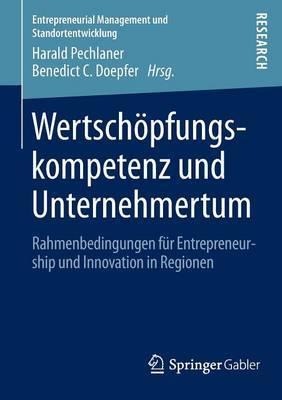 Wertschopfungskompetenz Und Unternehmertum: Rahmenbedingungen Fur Entrepreneurship Und Innovation in Regionen