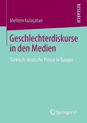 Geschlechterdiskurse in Den Medien: Turkisch-Deutsche Presse in Europa