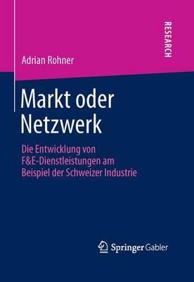 Markt Oder Netzwerk: Die Entwicklung Von F&e-Dienstleistungen Am Beispiel Der Schweizer Industrie