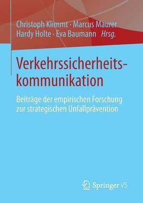 Verkehrssicherheitskommunikation: Beitrage Der Empirischen Forschung Zur Strategischen Unfallpravention