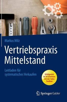 Vertriebspraxis Mittelstand: Leitfaden F r Systematisches Verkaufen