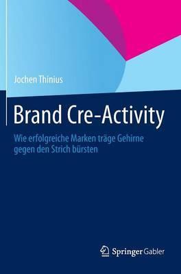 Brand Cre-Activity: Wie Erfolgreiche Marken Trage Gehirne Gegen Den Strich Bursten