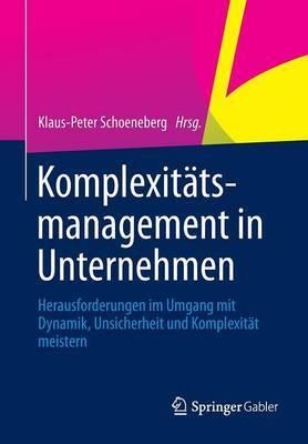 Komplexitatsmanagement in Unternehmen: Herausforderungen Im Umgang Mit Dynamik, Unsicherheit Und Komplexitat Meistern