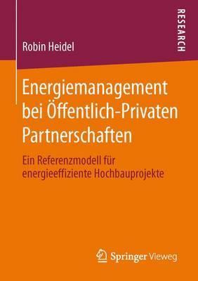 Energiemanagement Bei Offentlich-Privaten Partnerschaften: Ein Referenzmodell Fur Energieeffiziente Hochbauprojekte