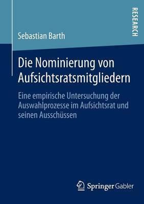 Die Nominierung Von Aufsichtsratsmitgliedern: Eine Empirische Untersuchung Der Auswahlprozesse Im Aufsichtsrat Und Seinen Ausschussen
