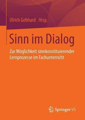Sinn Im Dialog: Zur Moglichkeit Sinnkonstituierender Lernprozesse Im Fachunterricht
